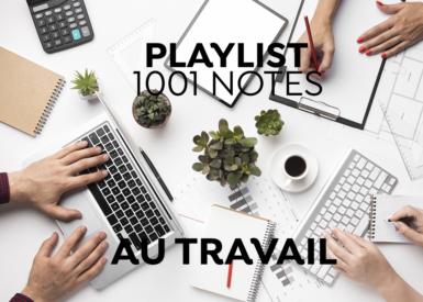 Playlist 1001 Notes # Travailler en musique